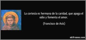 frase-la-cortesia-es-hermana-de-la-caridad-que-apaga-el-odio-y-fomenta-el-amor-francisco-de-asis-111870